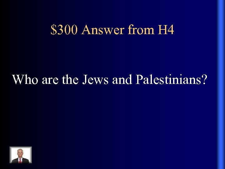 $300 Answer from H 4 Who are the Jews and Palestinians?