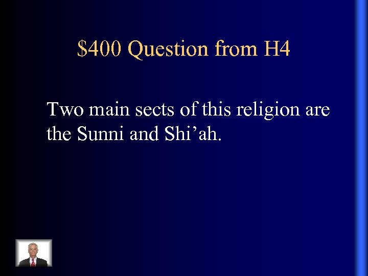 $400 Question from H 4 Two main sects of this religion are the Sunni