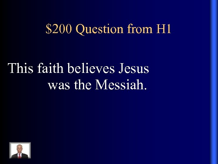 $200 Question from H 1 This faith believes Jesus was the Messiah.
