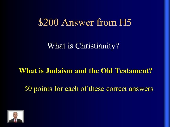 $200 Answer from H 5 What is Christianity? What is Judaism and the Old