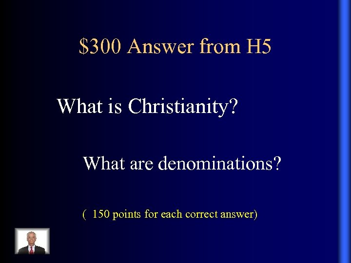 $300 Answer from H 5 What is Christianity? What are denominations? ( 150 points