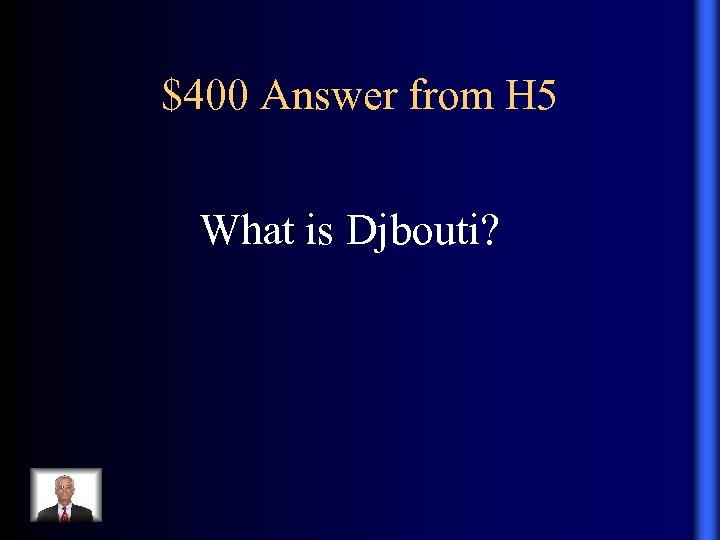 $400 Answer from H 5 What is Djbouti?