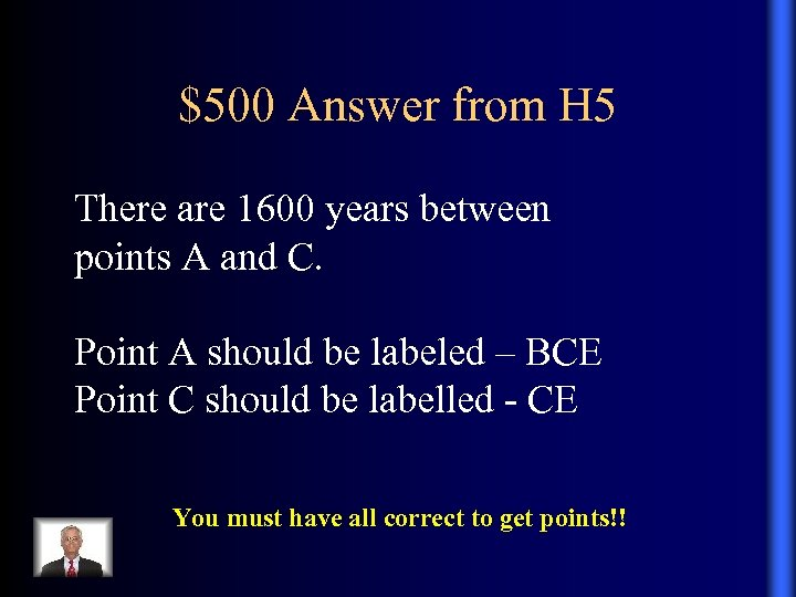 $500 Answer from H 5 There are 1600 years between points A and C.