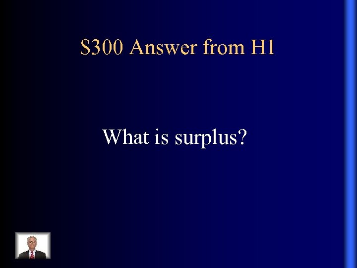 $300 Answer from H 1 What is surplus?
