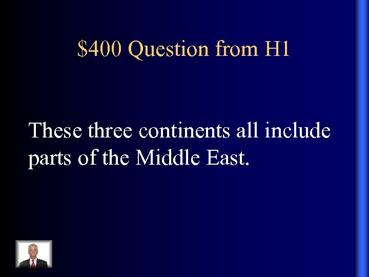 $400 Question from H 1 These three continents all include parts of the Middle