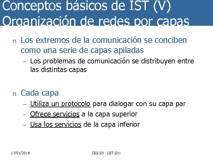 Conceptos básicos de IST (V) Organización de redes por capas n Los extremos de