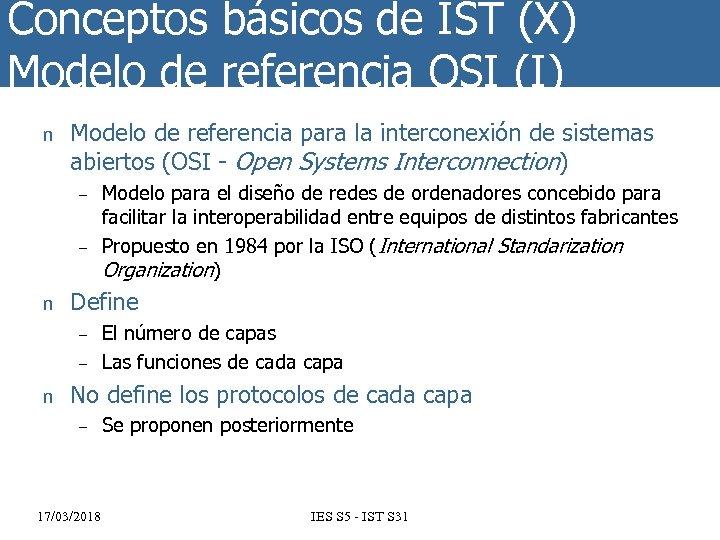 Conceptos básicos de IST (X) Modelo de referencia OSI (I) n Modelo de referencia