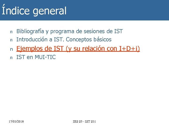 Índice general n Bibliografía y programa de sesiones de IST Introducción a IST. Conceptos