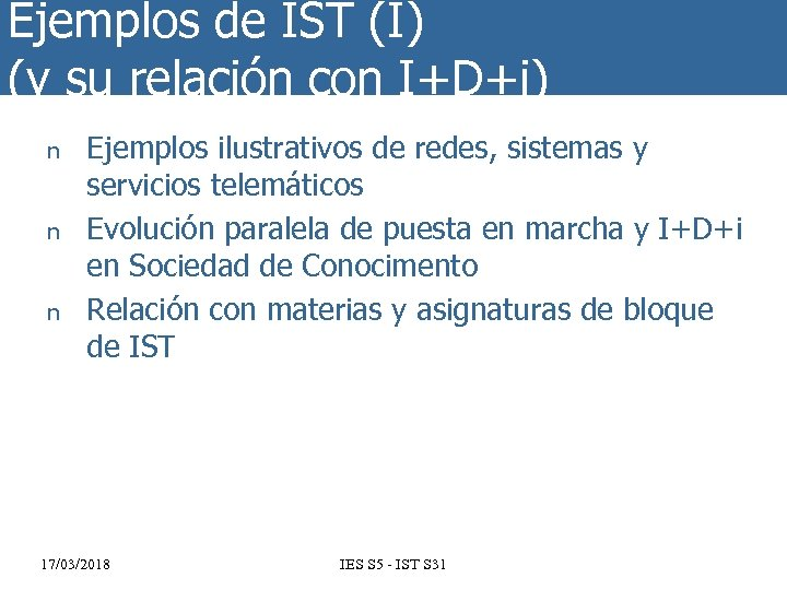 Ejemplos de IST (I) (y su relación con I+D+i) n n n Ejemplos ilustrativos