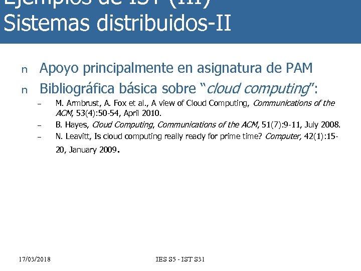 Ejemplos de IST (III) Sistemas distribuidos-II n n Apoyo principalmente en asignatura de PAM