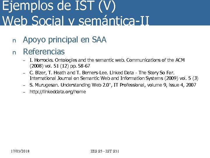 Ejemplos de IST (V) Web Social y semántica-II n n Apoyo principal en SAA