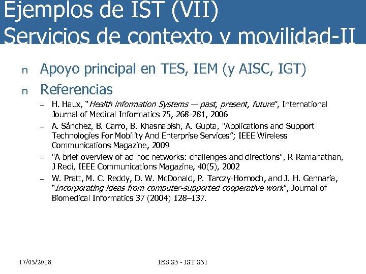 Ejemplos de IST (VII) Servicios de contexto y movilidad-II n n Apoyo principal en