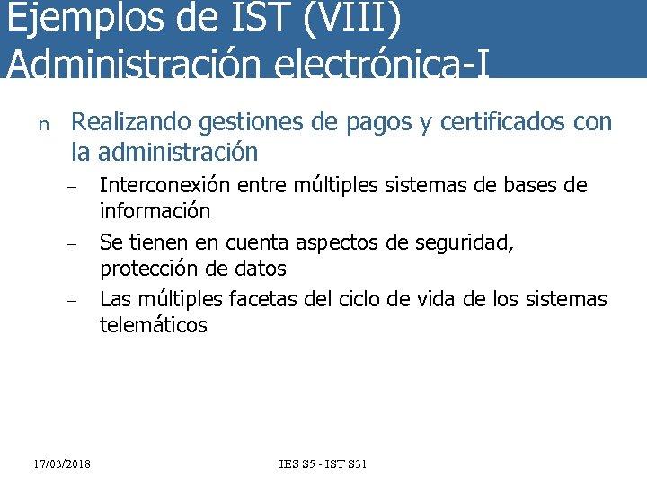 Ejemplos de IST (VIII) Administración electrónica-I n Realizando gestiones de pagos y certificados con
