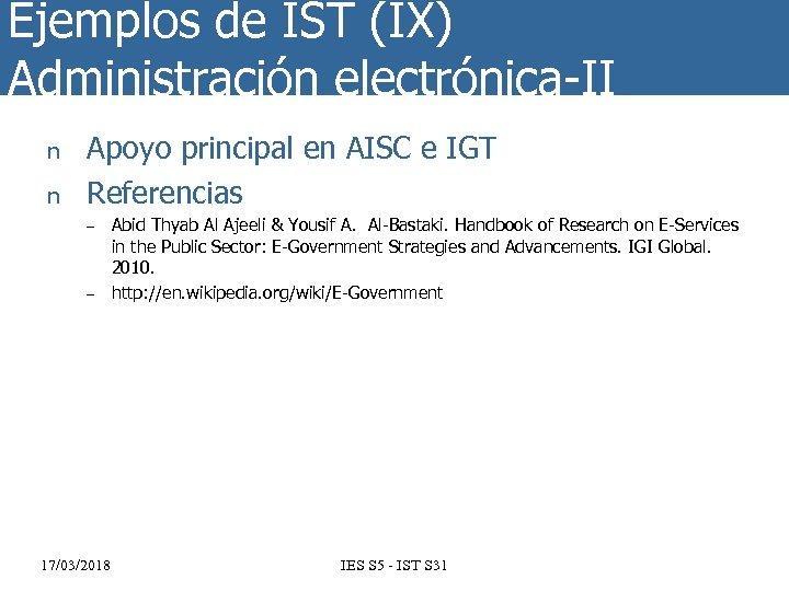 Ejemplos de IST (IX) Administración electrónica-II n n Apoyo principal en AISC e IGT