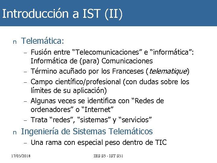 """Introducción a IST (II) n Telemática: – – – n Fusión entre """"Telecomunicaciones"""" e"""