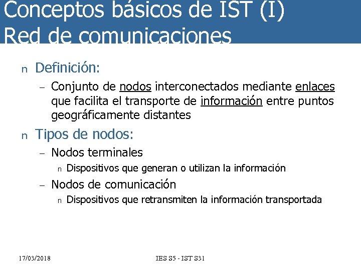 Conceptos básicos de IST (I) Red de comunicaciones n Definición: – n Conjunto de