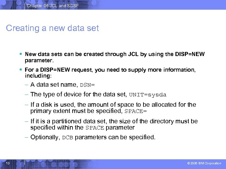 Chapter 06 JCL and SDSF Creating a new data set § New data sets