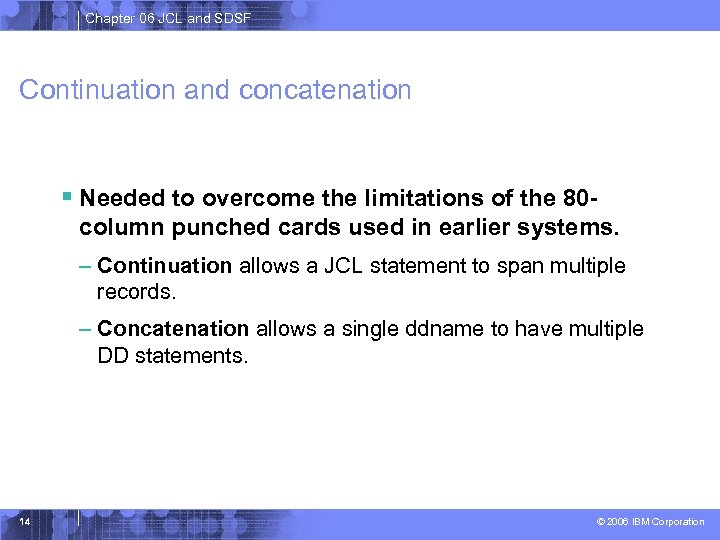 Chapter 06 JCL and SDSF Continuation and concatenation § Needed to overcome the limitations