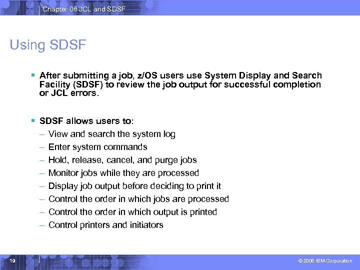 Chapter 06 JCL and SDSF Using SDSF § After submitting a job, z/OS users