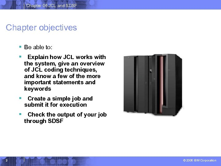 Chapter 06 JCL and SDSF Chapter objectives § Be able to: § Explain how