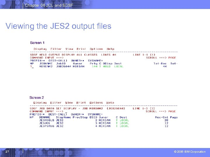 Chapter 06 JCL and SDSF Viewing the JES 2 output files 27 © 2006