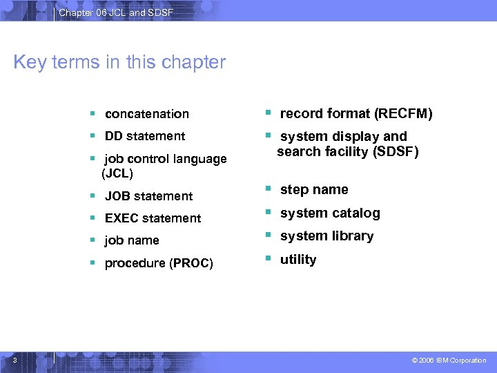 Chapter 06 JCL and SDSF Key terms in this chapter § concatenation § DD