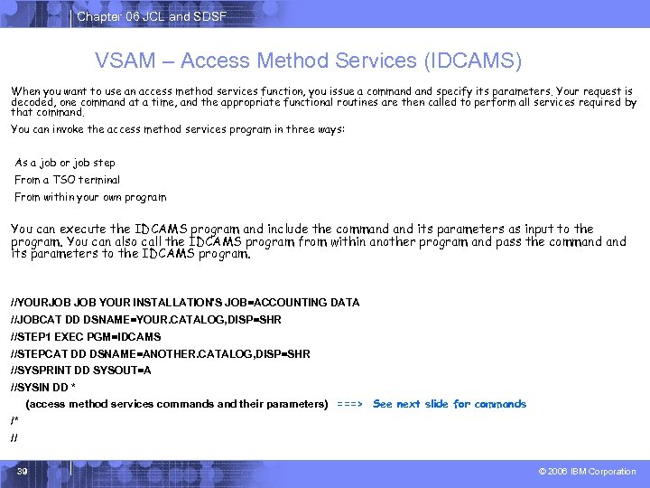 Chapter 06 JCL and SDSF VSAM – Access Method Services (IDCAMS) When you want