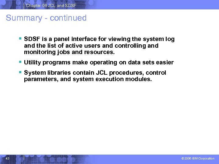 Chapter 06 JCL and SDSF Summary - continued § SDSF is a panel interface