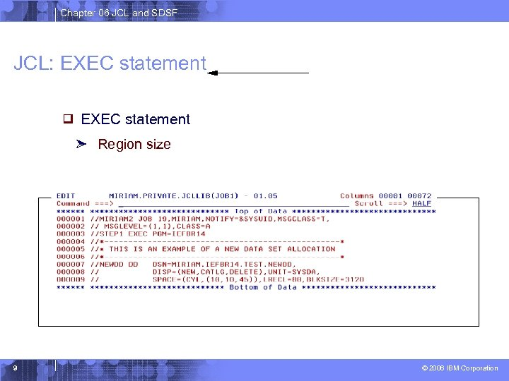 Chapter 06 JCL and SDSF JCL: EXEC statement Region size 9 © 2006 IBM