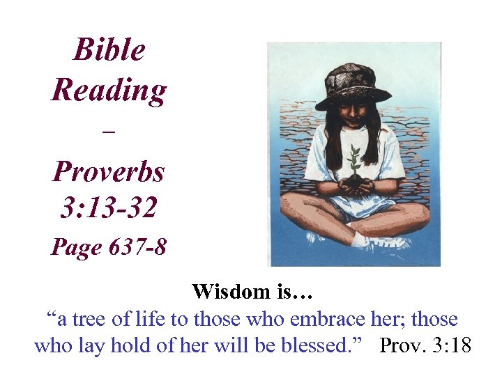 "Bible Reading – Proverbs 3: 13 -32 Page 637 -8 Wisdom is… ""a tree"