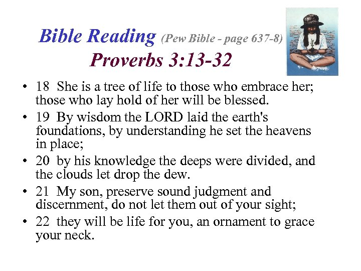 Bible Reading (Pew Bible - page 637 -8) Proverbs 3: 13 -32 • 18