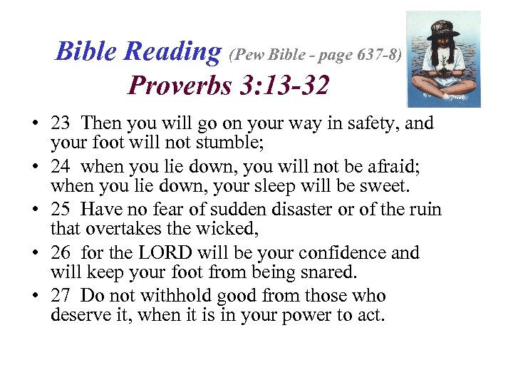Bible Reading (Pew Bible - page 637 -8) Proverbs 3: 13 -32 • 23
