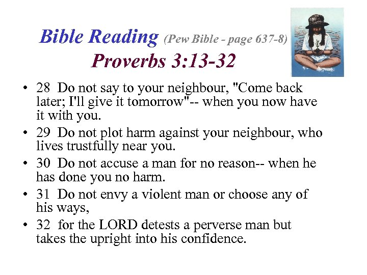 Bible Reading (Pew Bible - page 637 -8) Proverbs 3: 13 -32 • 28