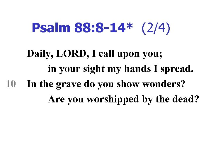 Psalm 88: 8 -14* (2/4) 10 Daily, LORD, I call upon you; in your