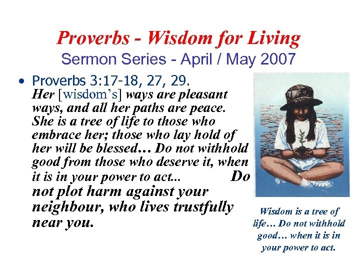 Proverbs - Wisdom for Living Sermon Series - April / May 2007 • Proverbs