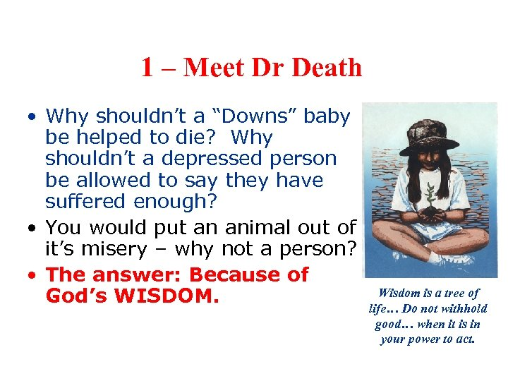 "1 – Meet Dr Death • Why shouldn't a ""Downs"" baby be helped to"