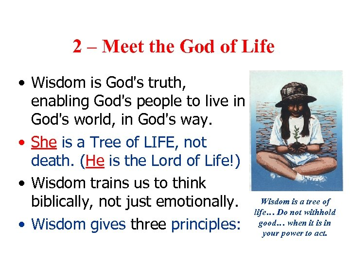 2 – Meet the God of Life • Wisdom is God's truth, enabling God's