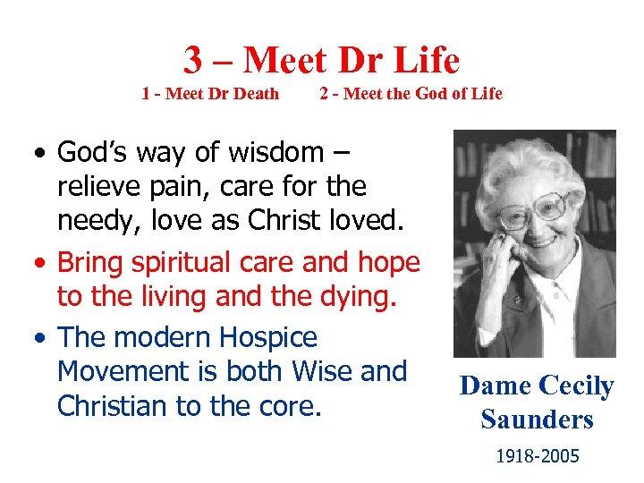 3 – Meet Dr Life 1 - Meet Dr Death 2 - Meet the