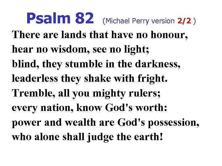 Psalm 82 (Michael Perry version 2/2 ) There are lands that have no honour,