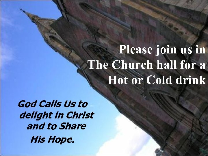 Please join us in The Church hall for a Hot or Cold drink God