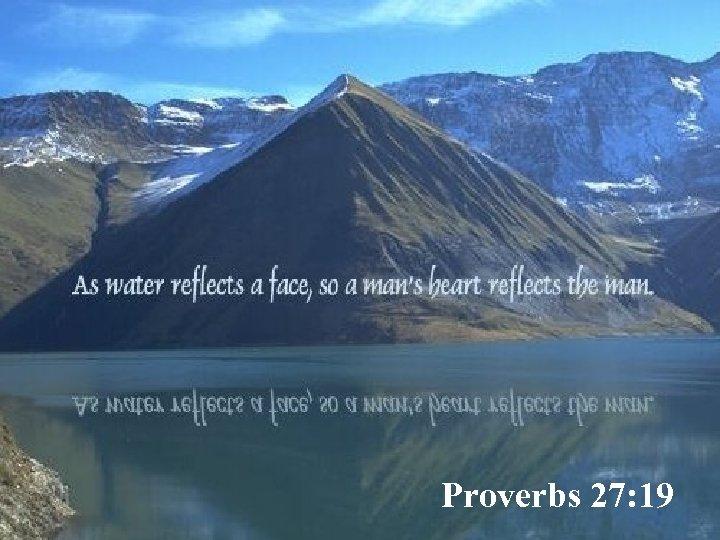 Proverbs 27: 19