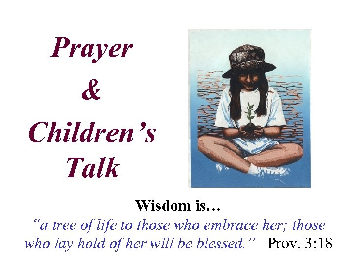 "Prayer & Children's Talk Wisdom is… ""a tree of life to those who embrace"