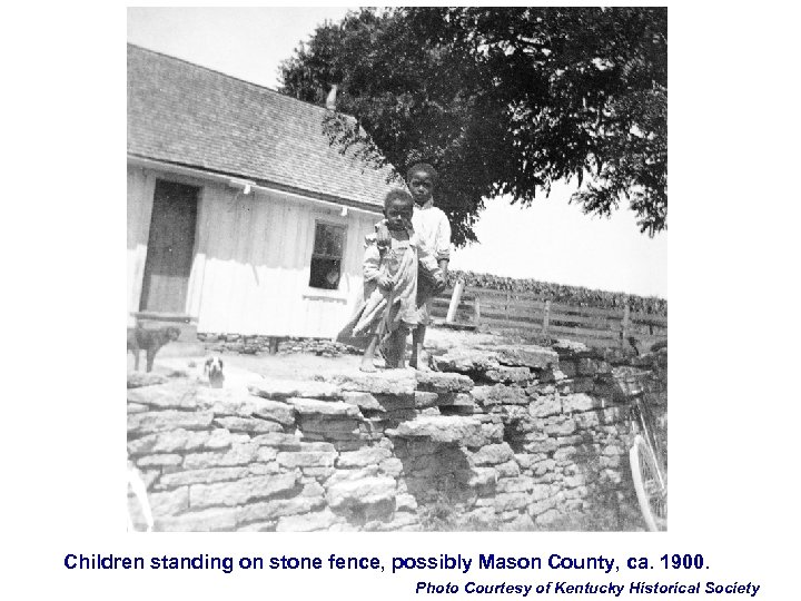 Children standing on stone fence, possibly Mason County, ca. 1900. Photo Courtesy of Kentucky