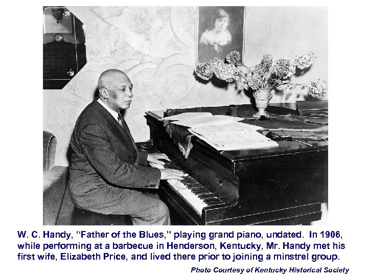 """W. C. Handy, """"Father of the Blues, """" playing grand piano, undated. In 1906,"""