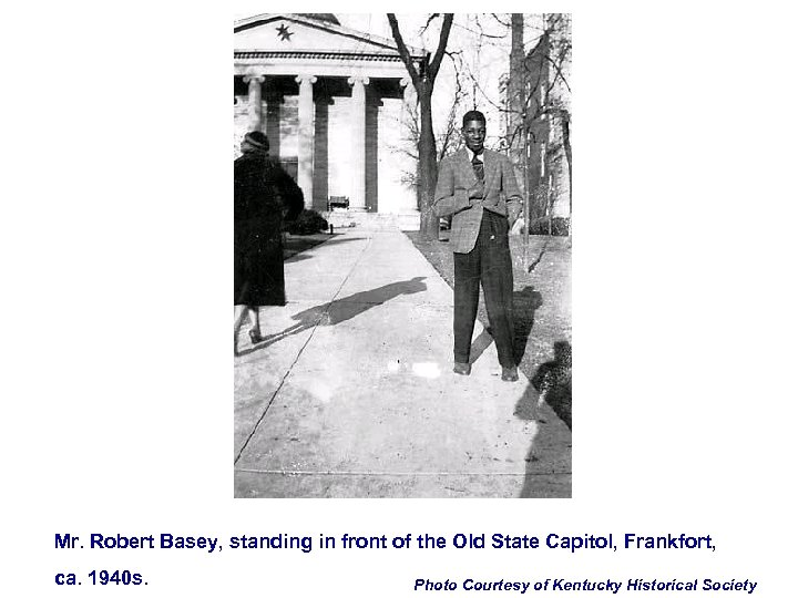 Mr. Robert Basey, standing in front of the Old State Capitol, Frankfort, ca. 1940