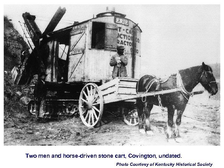 Two men and horse-driven stone cart, Covington, undated. Photo Courtesy of Kentucky Historical Society