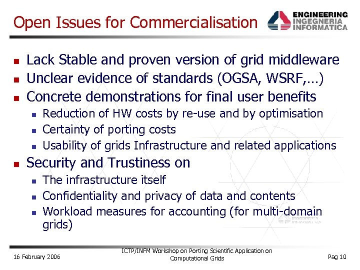 Open Issues for Commercialisation Lack Stable and proven version of grid middleware Unclear evidence