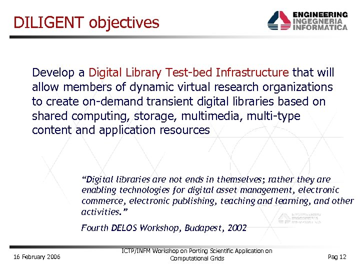 DILIGENT objectives Develop a Digital Library Test-bed Infrastructure that will allow members of dynamic