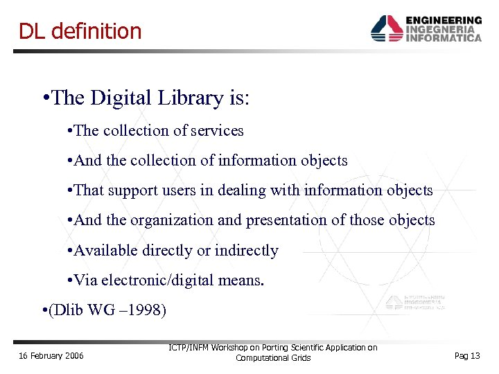 DL definition • The Digital Library is: • The collection of services • And