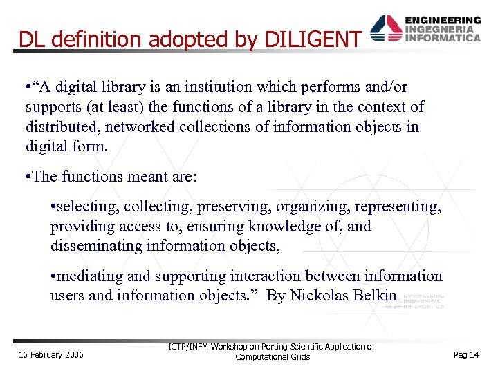 """DL definition adopted by DILIGENT • """"A digital library is an institution which performs"""